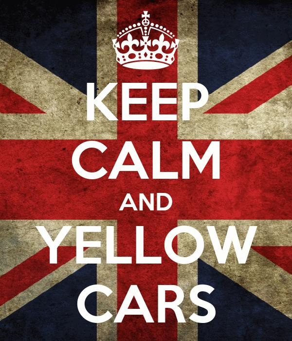KEEP CALM AND YELLOW CARS