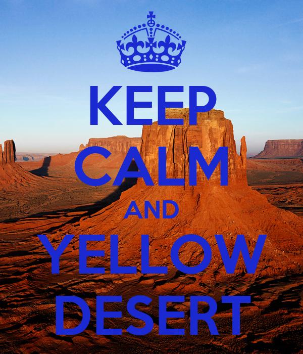 KEEP CALM AND YELLOW DESERT