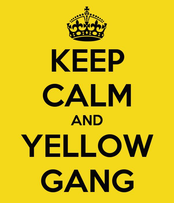 KEEP CALM AND YELLOW GANG