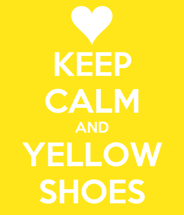 KEEP CALM AND YELLOW SHOES