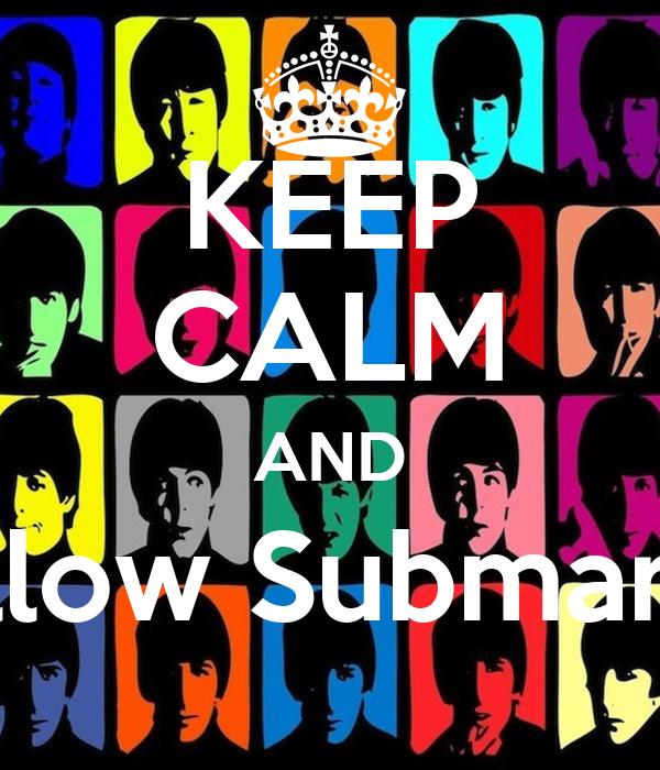 KEEP CALM AND Yellow Submarine