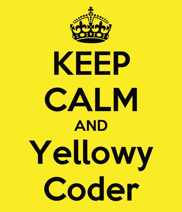 KEEP CALM AND Yellowy Coder