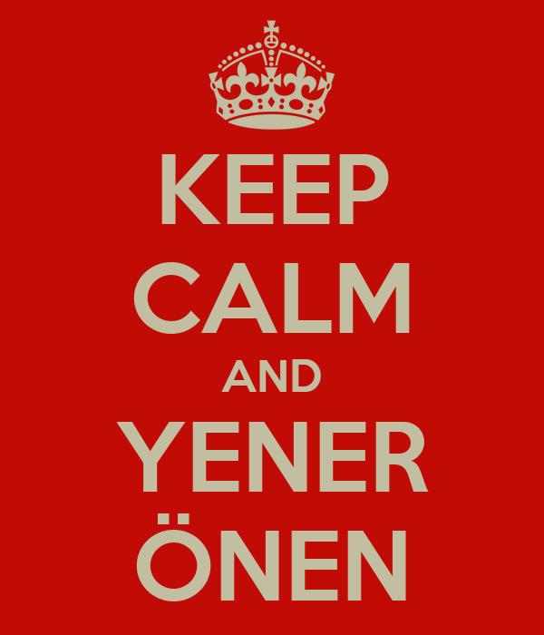 KEEP CALM AND YENER ÖNEN