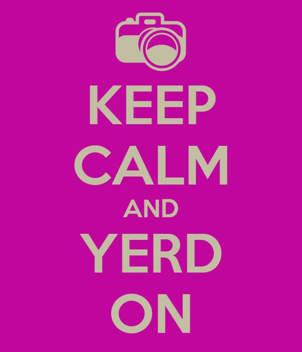 KEEP CALM AND YERD ON