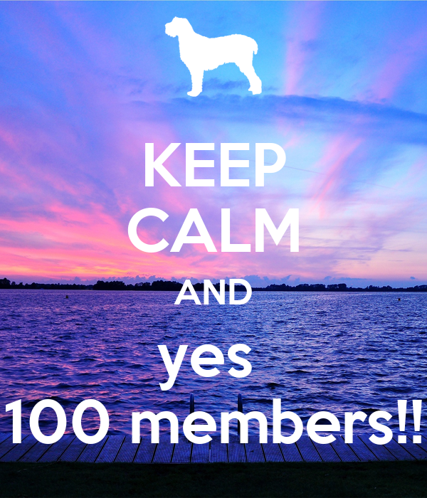 KEEP CALM AND yes  100 members!!