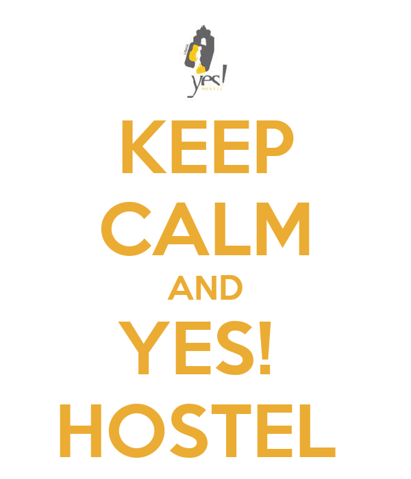 KEEP CALM AND YES!  HOSTEL