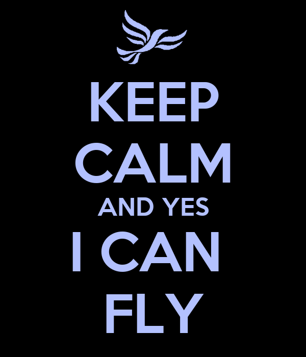 KEEP CALM AND YES I CAN  FLY
