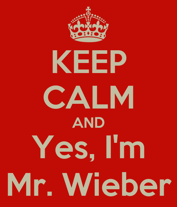 KEEP CALM AND Yes, I'm Mr. Wieber