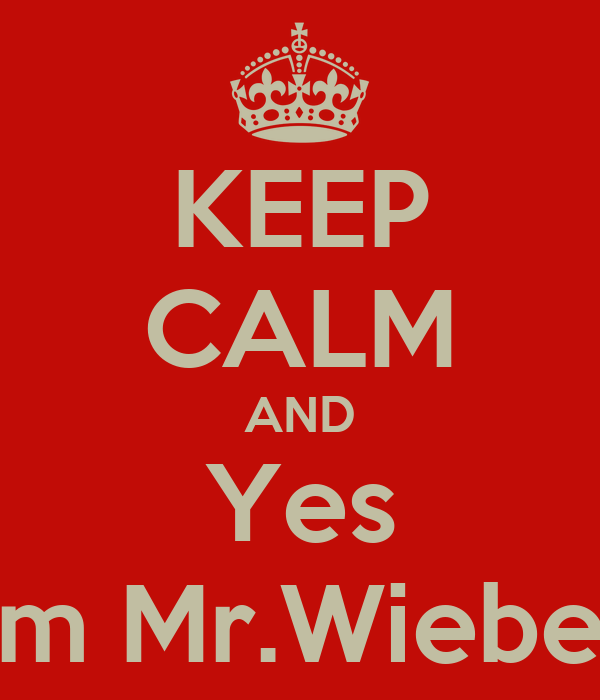 KEEP CALM AND Yes I'm Mr.Wieber