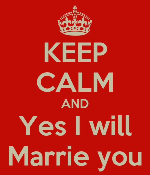 KEEP CALM AND Yes I will Marrie you