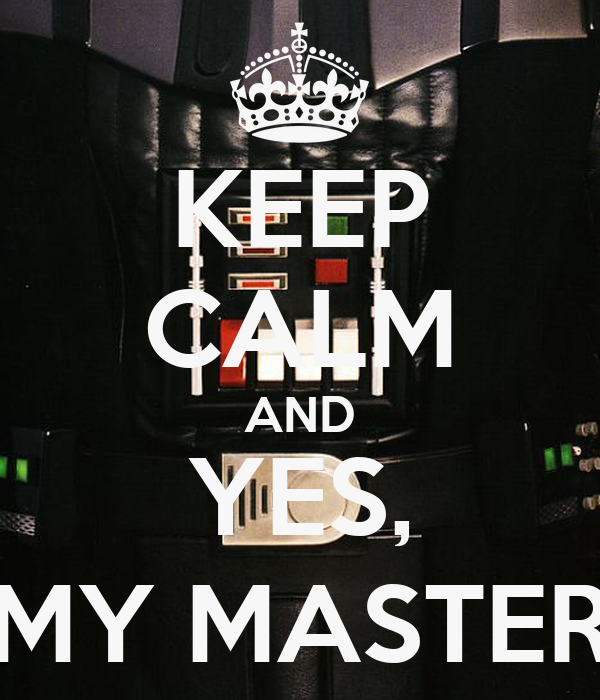 KEEP CALM AND YES, MY MASTER