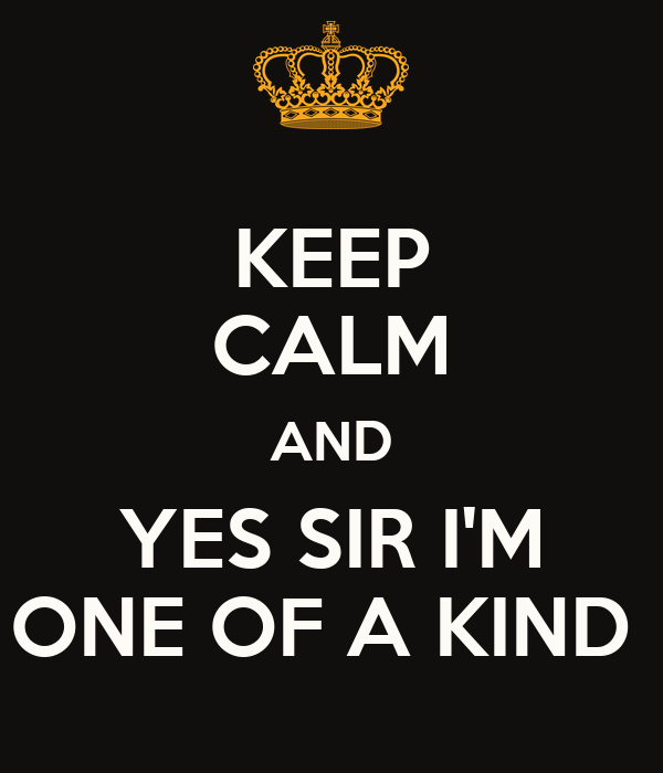 KEEP CALM AND YES SIR I'M ONE OF A KIND