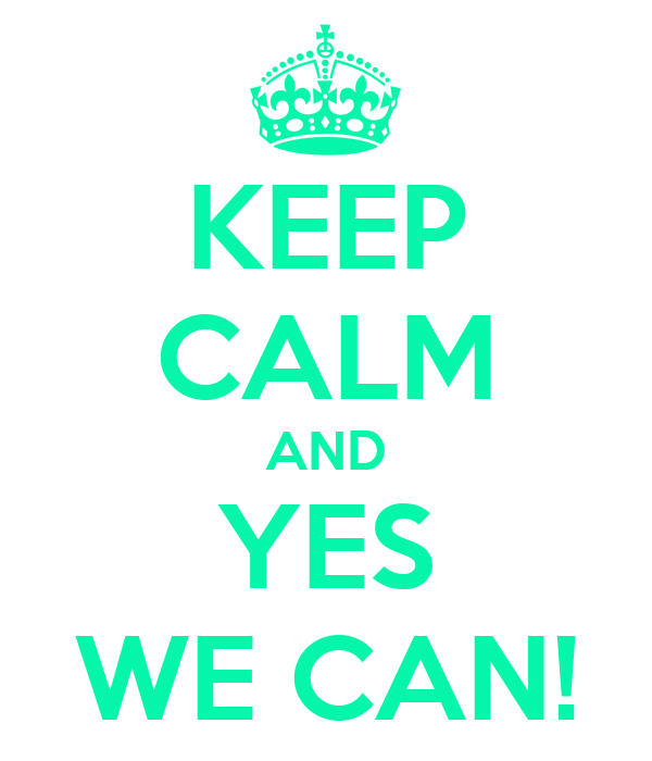 KEEP CALM AND YES WE CAN!