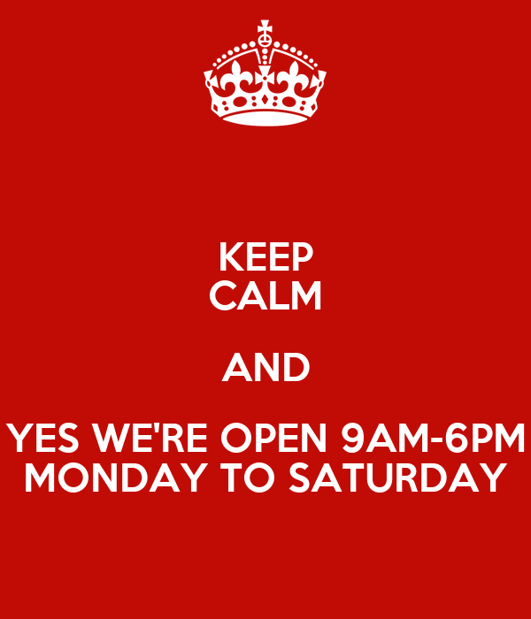 KEEP CALM AND YES WE'RE OPEN 9AM-6PM MONDAY TO SATURDAY
