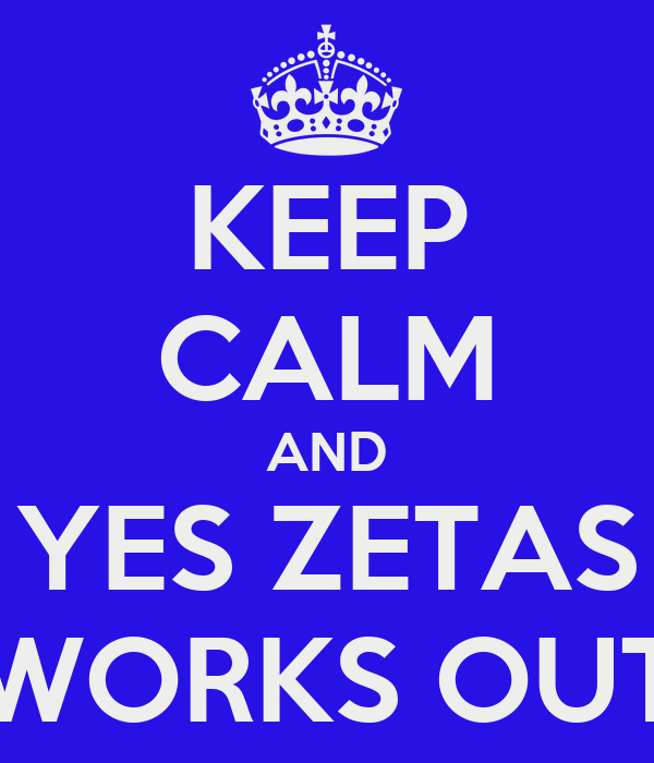 KEEP CALM AND YES ZETAS WORKS OUT