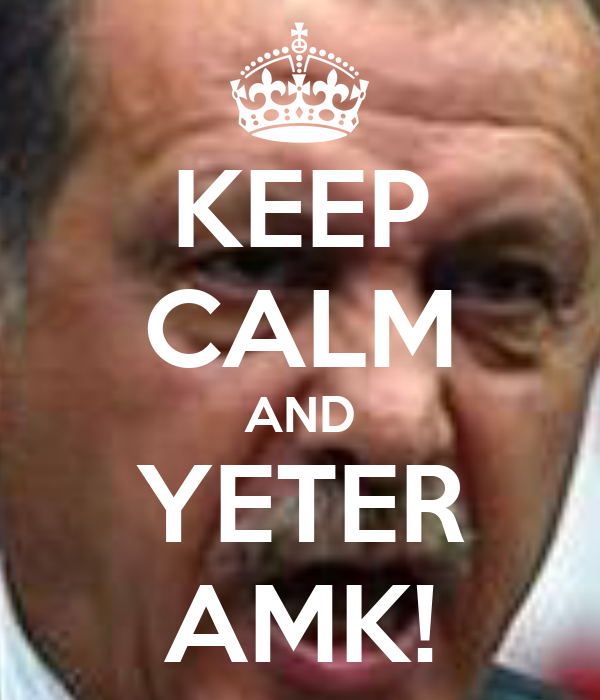 KEEP CALM AND YETER AMK!