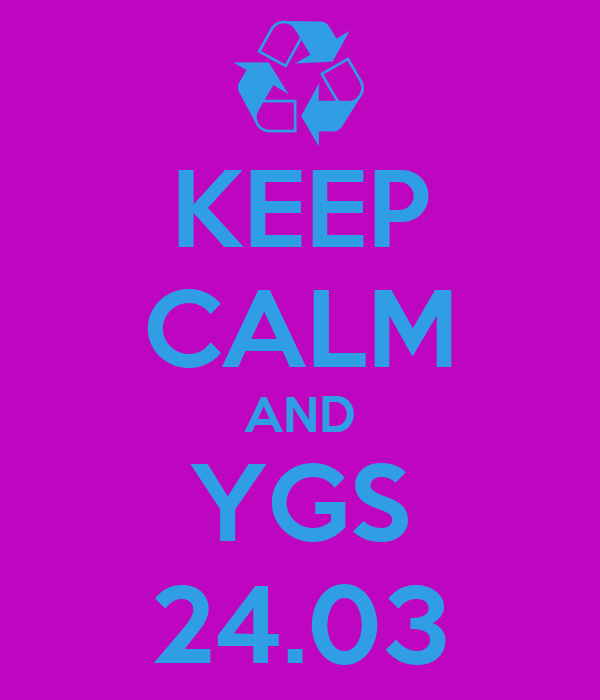 KEEP CALM AND YGS 24.03