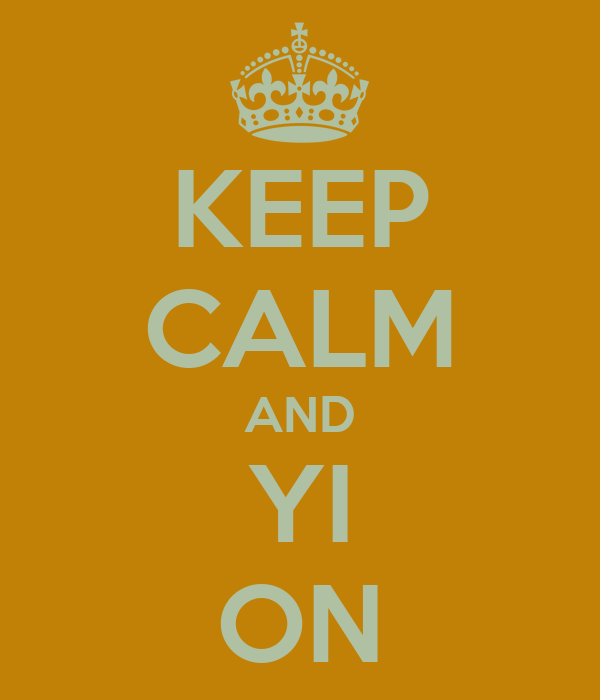 KEEP CALM AND YI ON