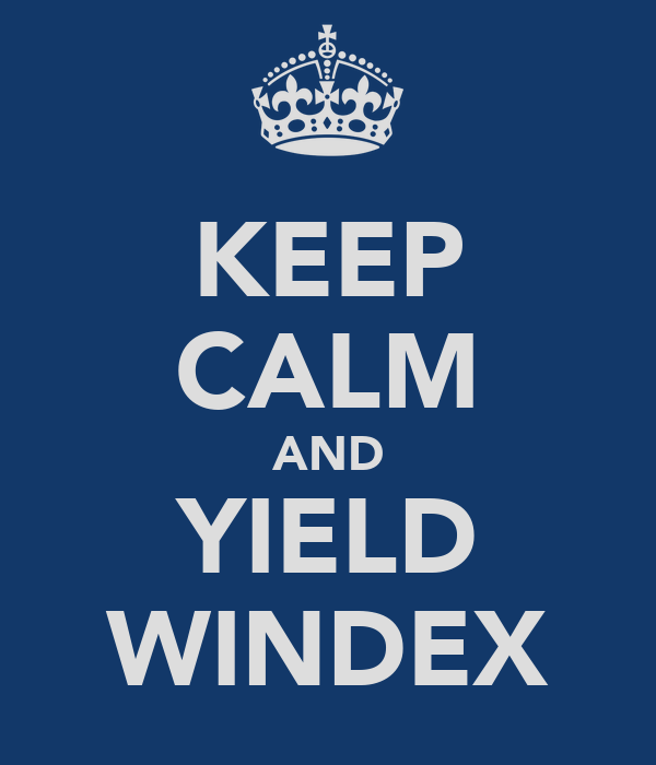 KEEP CALM AND YIELD WINDEX