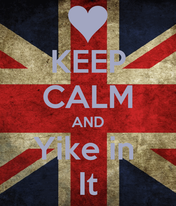 KEEP CALM AND Yike in  It