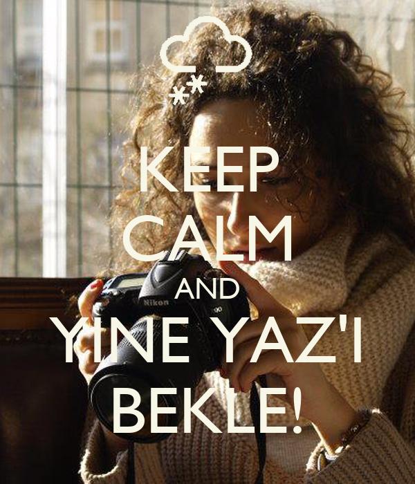 KEEP CALM AND YINE YAZ'I BEKLE!