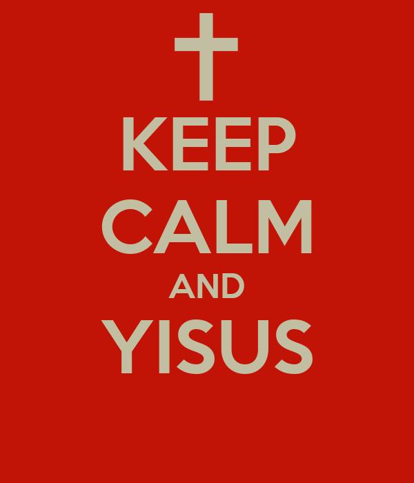 KEEP CALM AND YISUS