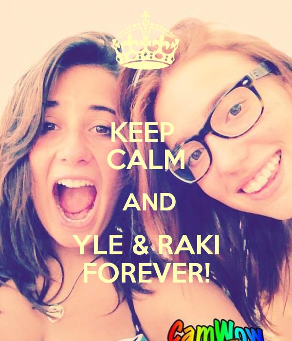 KEEP  CALM  AND YLE & RAKI FOREVER!