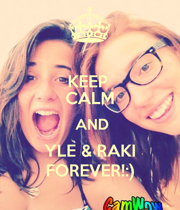 KEEP  CALM  AND YLE & RAKI FOREVER!:)