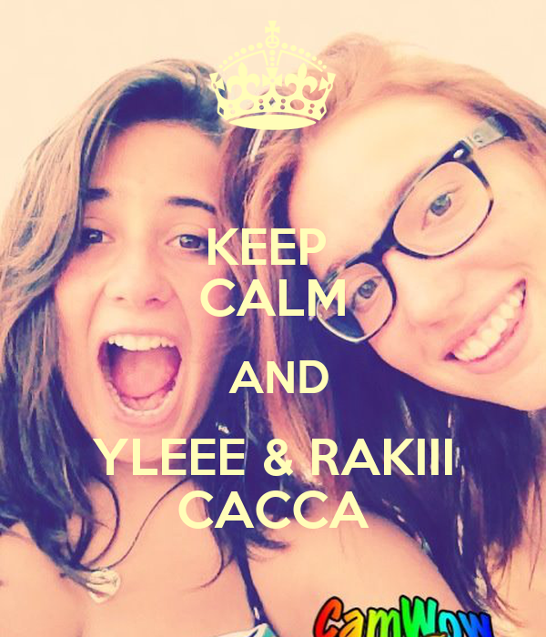 KEEP  CALM  AND YLEEE & RAKIII CACCA