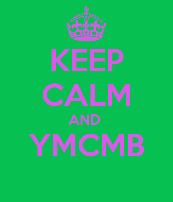 KEEP CALM AND  YMCMB