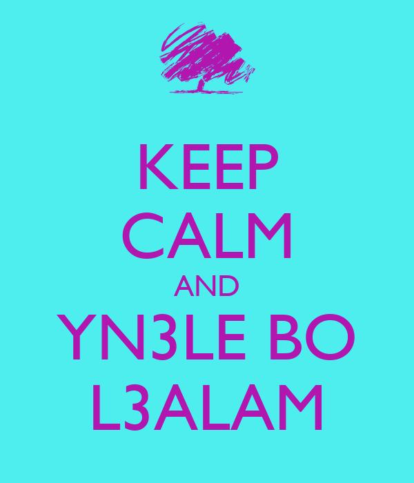 KEEP CALM AND YN3LE BO L3ALAM