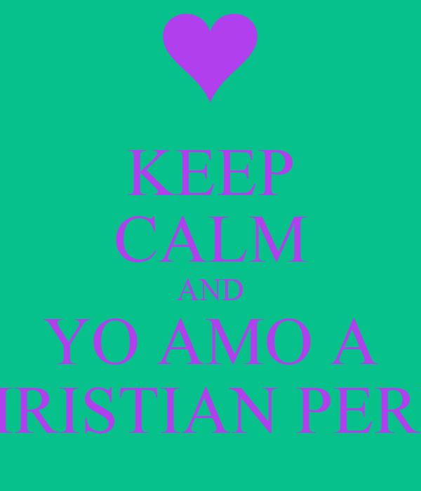 KEEP CALM AND YO AMO A CHRISTIAN PEREZ