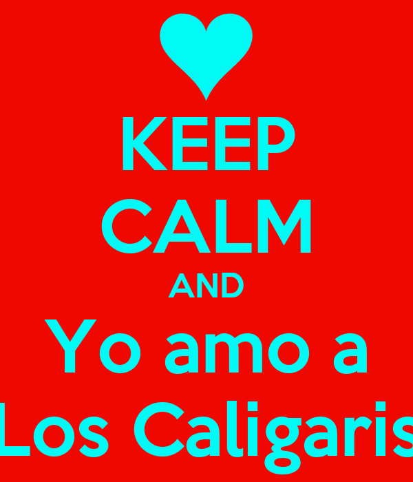 KEEP CALM AND Yo amo a Los Caligaris