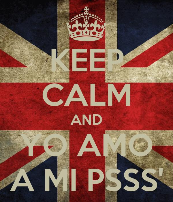 KEEP CALM AND YO AMO A MI PSSS'
