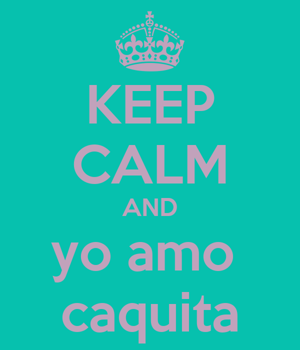 KEEP CALM AND yo amo  caquita