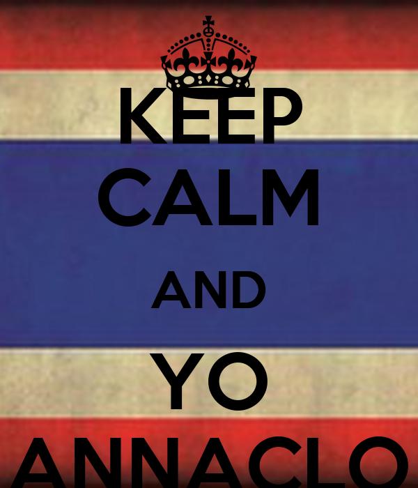 KEEP CALM AND YO ANNACLO