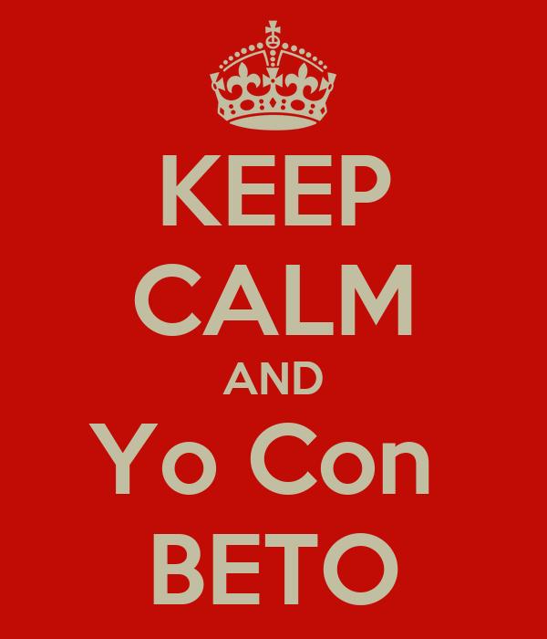 KEEP CALM AND Yo Con  BETO