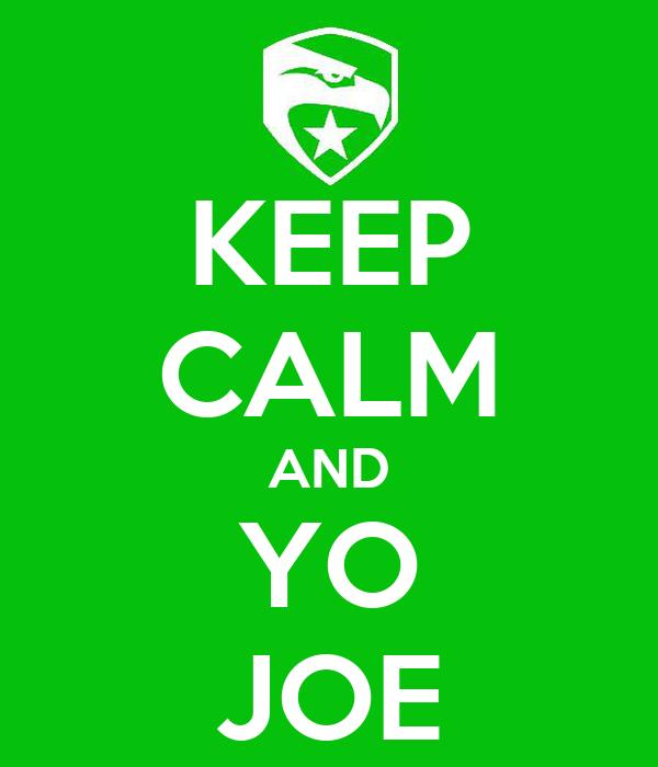 KEEP CALM AND YO JOE
