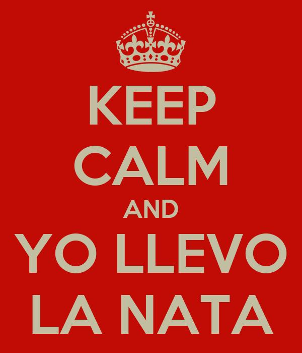 KEEP CALM AND YO LLEVO LA NATA