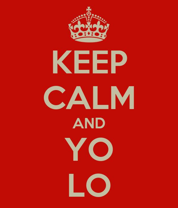 KEEP CALM AND YO LO
