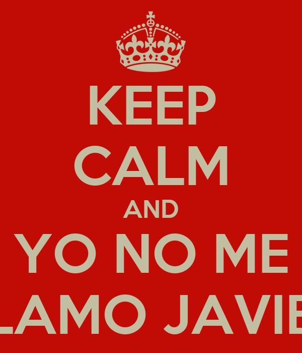 KEEP CALM AND YO NO ME LLAMO JAVIER