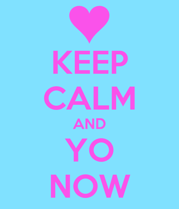 KEEP CALM AND YO NOW