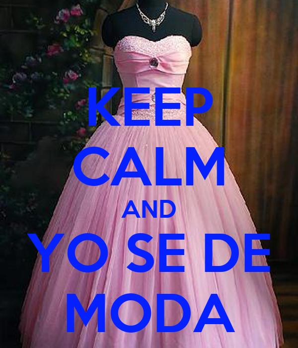 KEEP CALM AND YO SE DE MODA