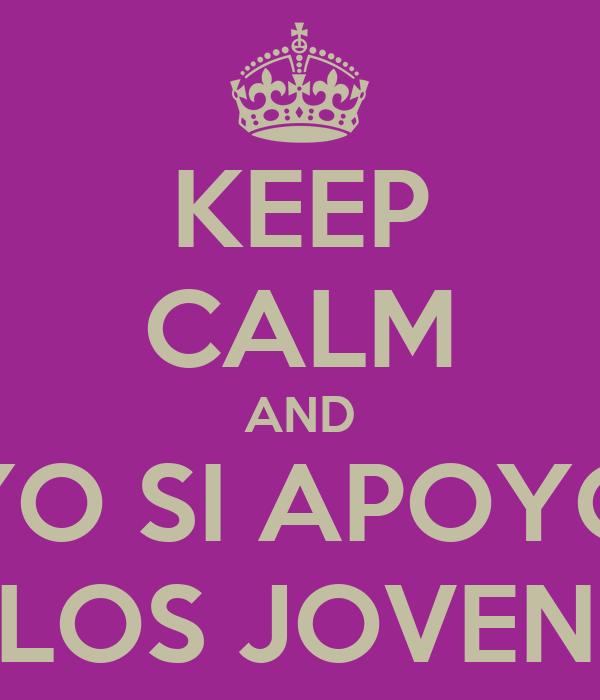KEEP CALM AND YO SI APOYO A LOS JOVENES