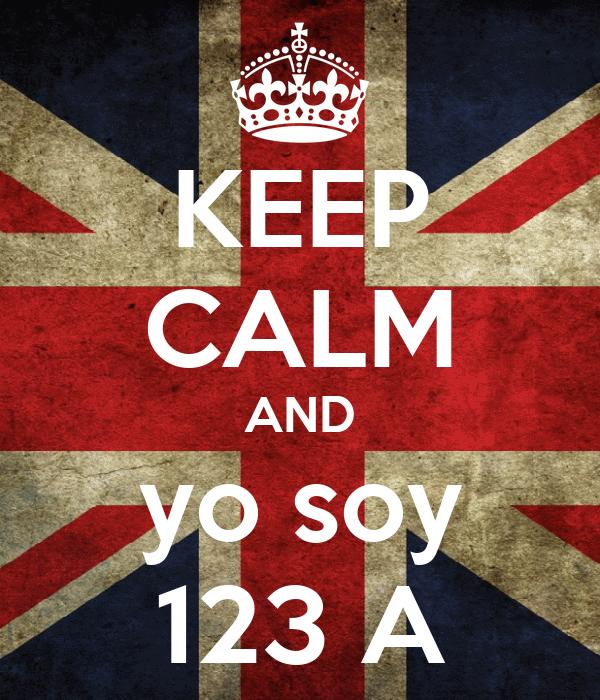 KEEP CALM AND yo soy 123 A