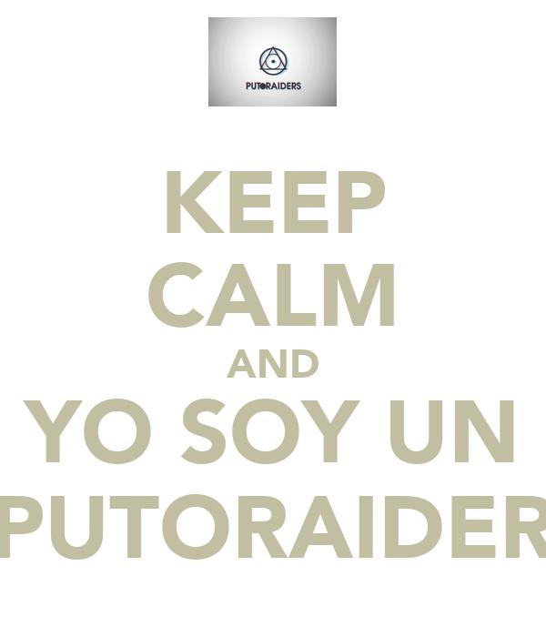 KEEP CALM AND YO SOY UN PUTORAIDER