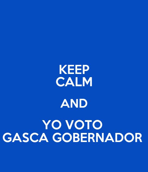 KEEP CALM AND YO VOTO  GASCA GOBERNADOR