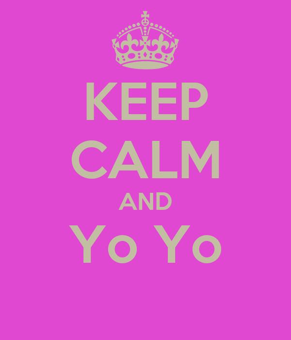 KEEP CALM AND Yo Yo