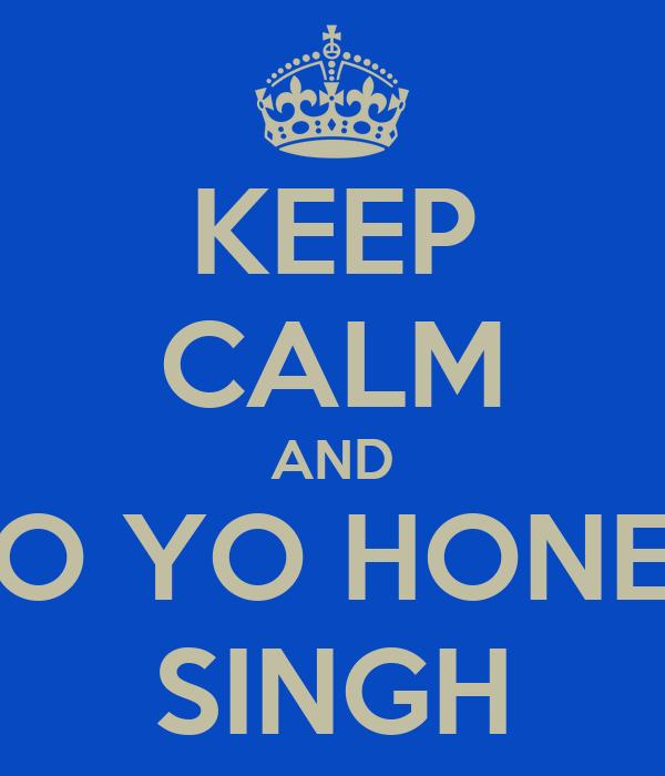 KEEP CALM AND YO YO HONEY SINGH