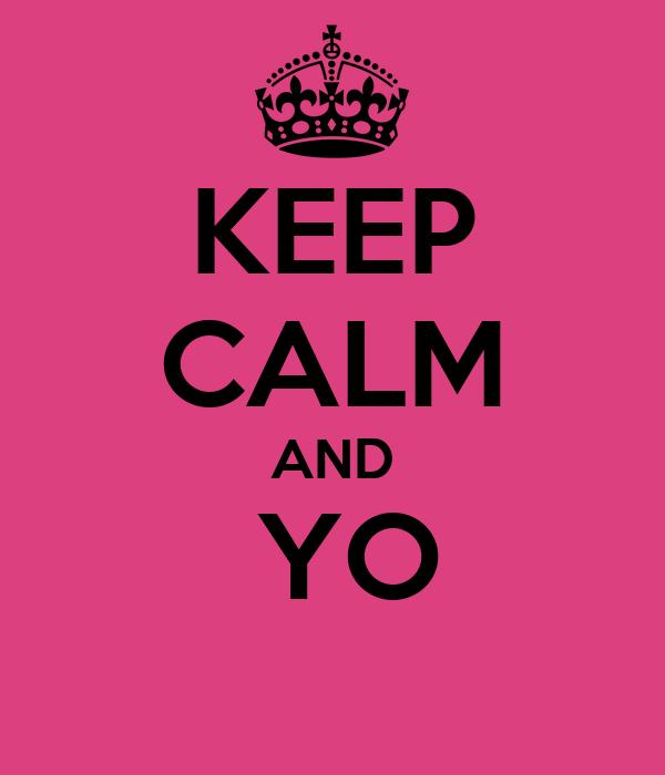 KEEP CALM AND   YO